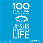 100 Christian Affirmations to a Jesus Powered Life - Subliminal