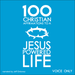 100 Christian Affirmations to a Jesus Powered Life - PRO