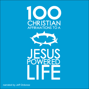 100 Christian Affirmations to a Jesus Powered Life - BUNDLE