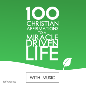 100 Christian Affirmations to a Miracle Driven Life - Devotional with Music