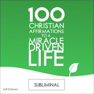 100 Christian Affirmations to a Miracle Driven Life - Devotional Subliminal