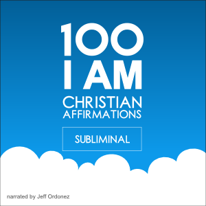100 I AM Christian Affirmations - Devotional Subliminal