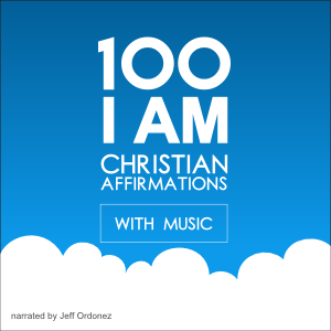 100 I AM Christian Affirmations - Devotional with Music