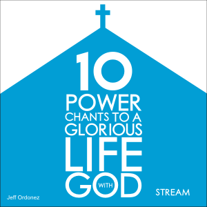 10 Power Chants To A Glorious Life With God - Stream