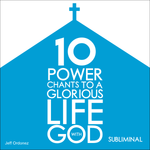 10 Power Chants To A Glorious Life With God - Subliminal
