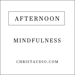 Christian Mindfulness for Afternoon