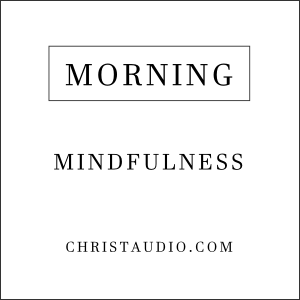 Christian Mindfulness for Morning