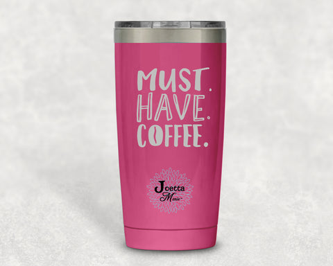 Must have coffee 20 oz Tumbler