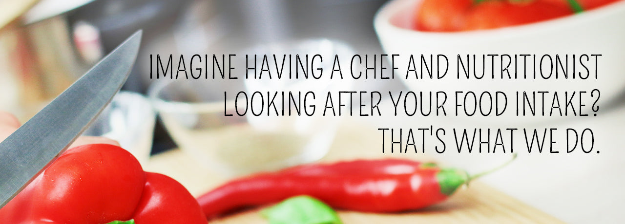 Imagine having a chef and nutritionist looking after your food intake? That's what we do.