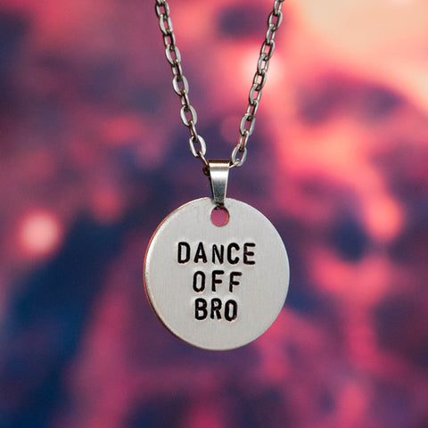"""Dance Off Bro"" - Hand Stamped Necklace"