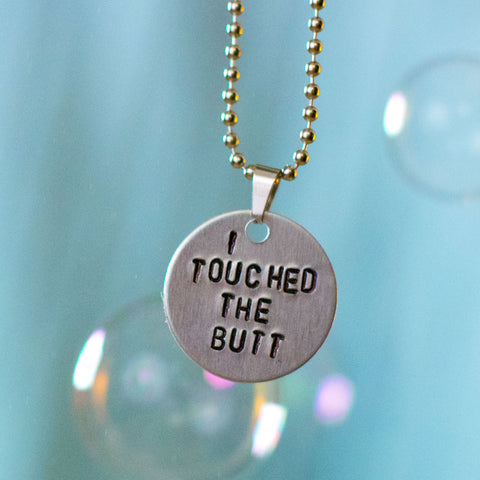 """I Touched The Butt"" - Hand Stamped Necklace"