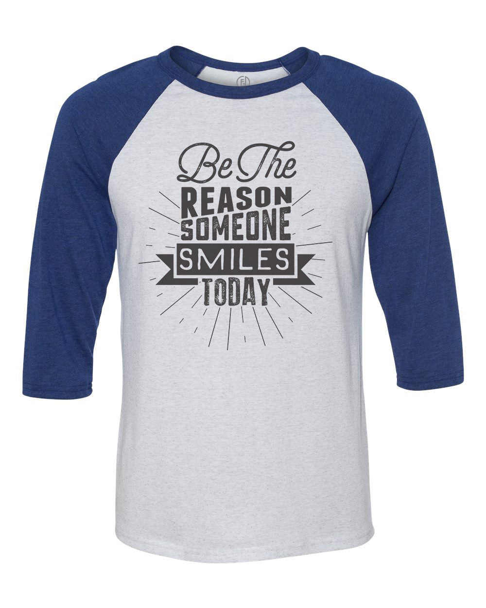 9ddb3bd1a Be The Reason Someone Smiles Today - Women's 3/4 Raglan Sleeve Baseball  Graphic Tee