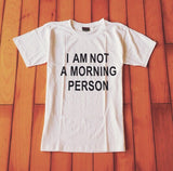 I Am Not A Morning Person t-shirts