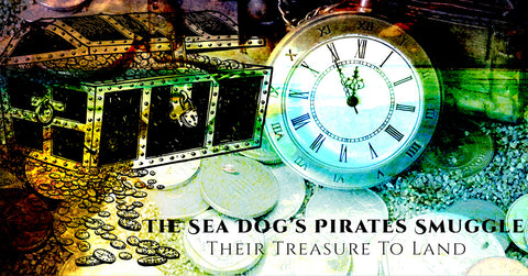 The Sea Dog's Pirates Smuggle Their Treasure To Land