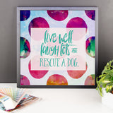 Live Well, Laugh Lots, and Rescue a Dog Framed poster