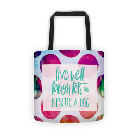 Live Well, Laugh Lots, & Rescue a Dog Tote bag
