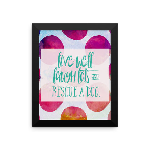 Live Well, Laugh Lots, and Rescue a Dog. Framed poster