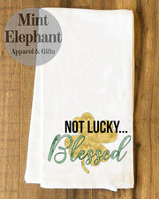 Not Lucky Blessed Tea Towel