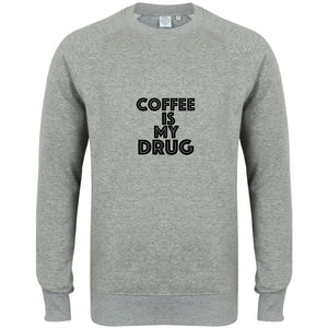 Coffee Is My Drug Sweatshirt