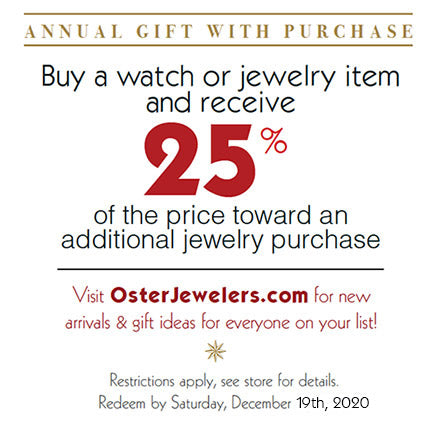 Treat Yourself with the Oster Jewelers Gift With Purchase | Buy a Watch or jewelry item and receive 25% of the price toward an additional jewelry purchase