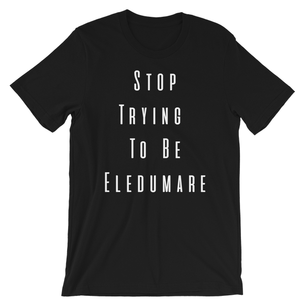 Stop Trying to be God Short-Sleeve Unisex T-Shirt