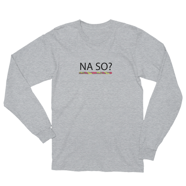 NA SO? Unisex Long Sleeve T-Shirt