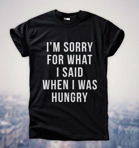 Sorry Hungry T-shirt