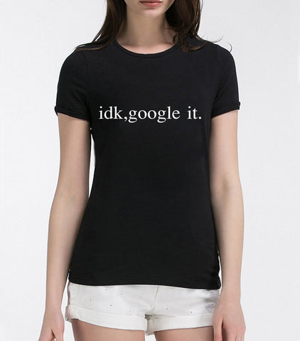 IDK, Google It  T-Shirt