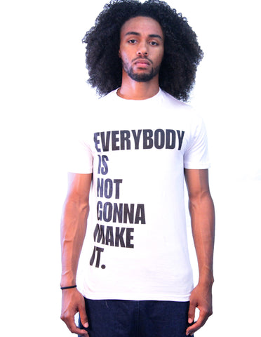 """Not Going To Make It""  White T- Shirt"
