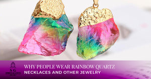 Why People Wear Rainbow Quartz Necklaces and Other Jewelry