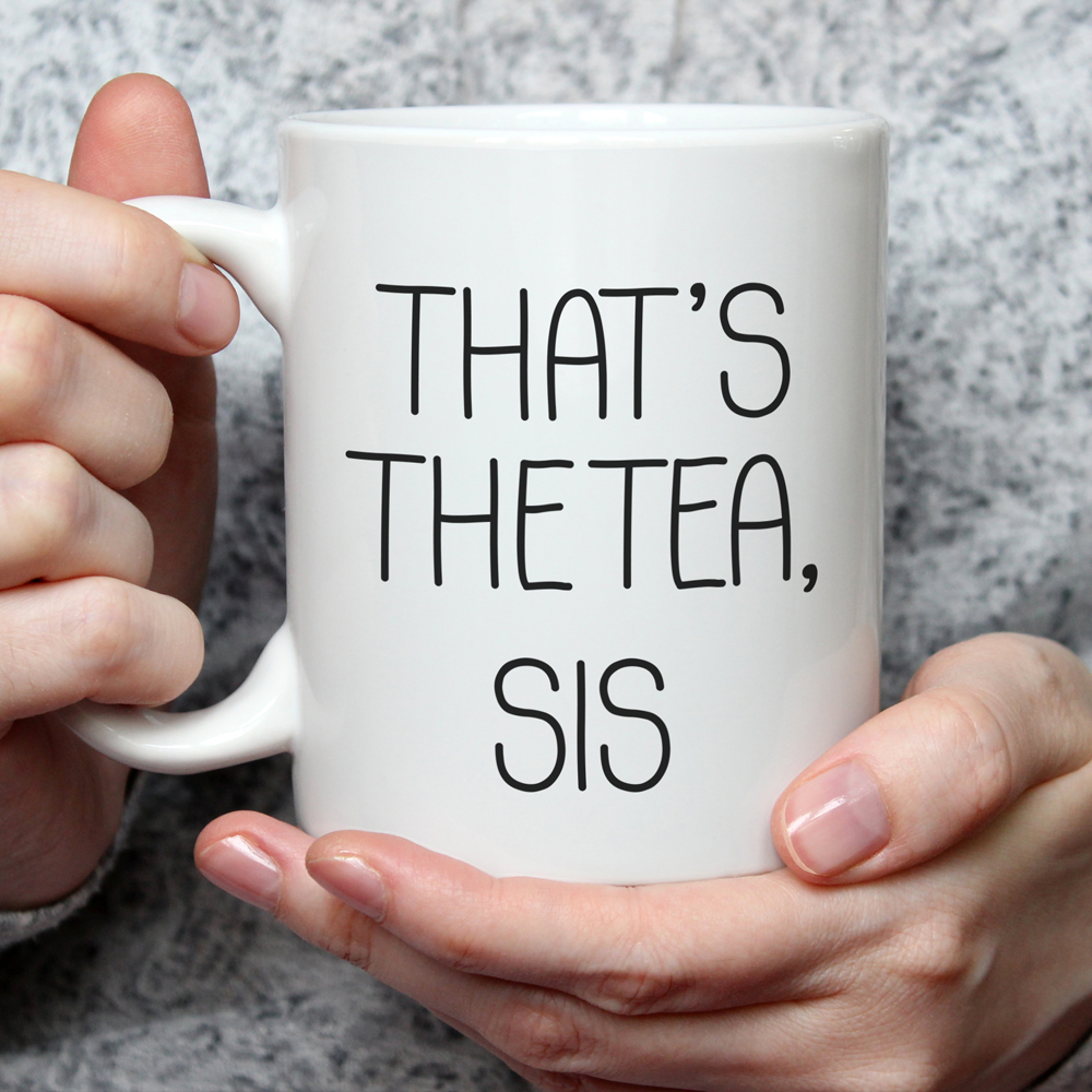 That's The Tea, Sis Mug (Nine Yards Exclusive)