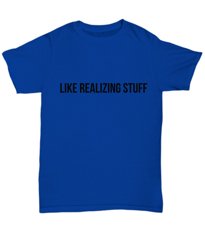 Like Realizing Stuff Tee (Nine Yards Exclusive)