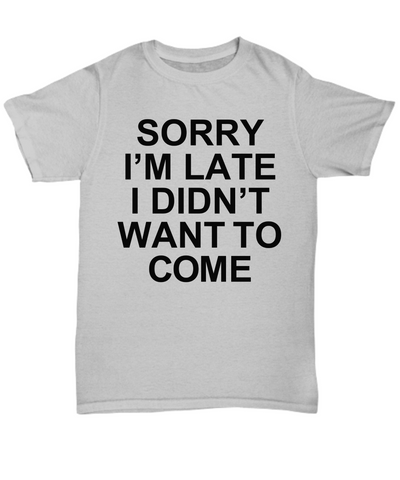 Sorry I'm Late, I Didn't Want To Come Tee (Nine Yards Exclusive)