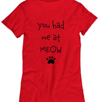 You Had Me At Meow Tshirt (Nine Yards Exclusive)