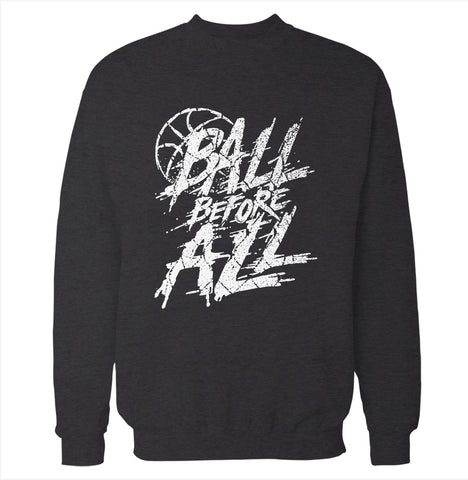 Ball Before All 'Basketball' Sweatshirt