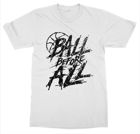 Ball Before All 'Basketball' T-Shirt