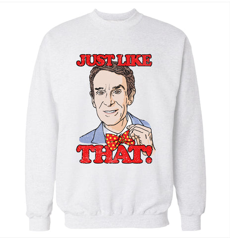 Bill Nye 'Just Like That!' Sweatshirt