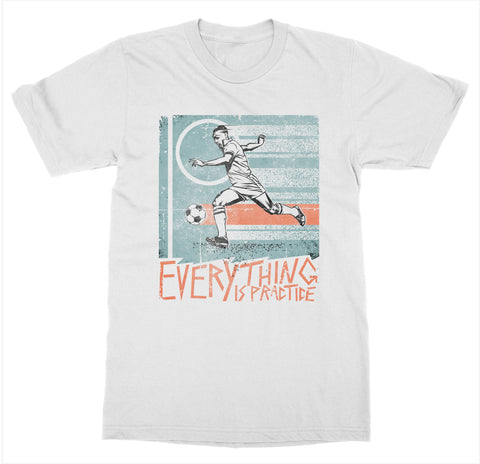 Everything is Practice 'Soccer' T-Shirt