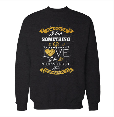 Find Something You Love 'Rushmore' Sweatshirt