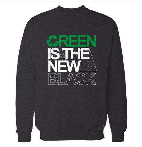 Green is the New Black Sweatshirt