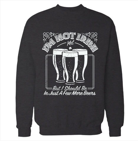I'm Not Irish Yet Sweatshirt