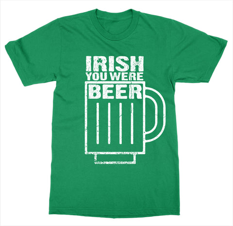 Irish You Were Beer T-Shirt