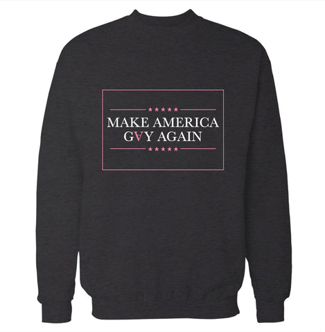 Make America Gay Again Sweatshirt