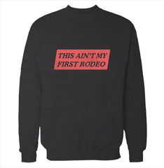 Ain't My First Rodeo Sweatshirt