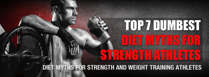 Top 7 Dumbest Diet Myths for Strength Athletes