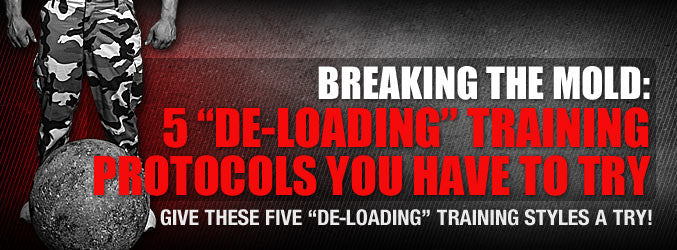 "Breaking the Mold: Five ""De-Loading"" Training Protocols You Should Try"