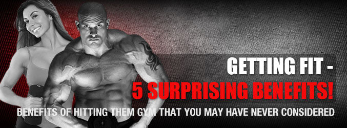 Getting Fit - 5 Surprising Benefits!