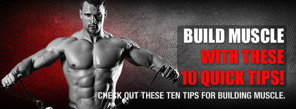 Build Muscle With These 10 Quick Tips!