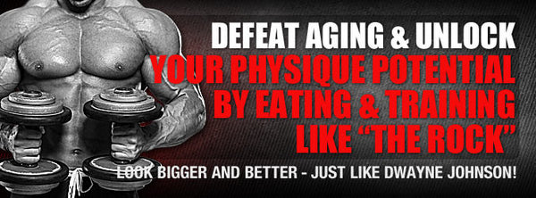 "Defeat Aging & Unlock Your Physique Potential By Eating & Training Like ""The Rock"""