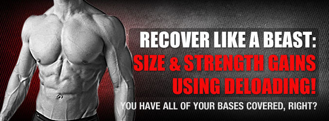 Recover Like A Beast: Size & Strength Gains Using Deloading!